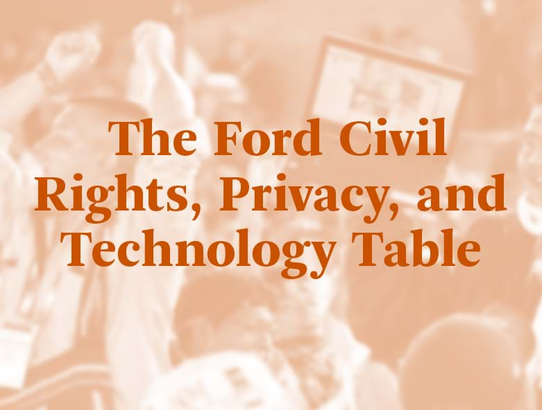 The Ford Civil Rights, Privacy, and Technology Table